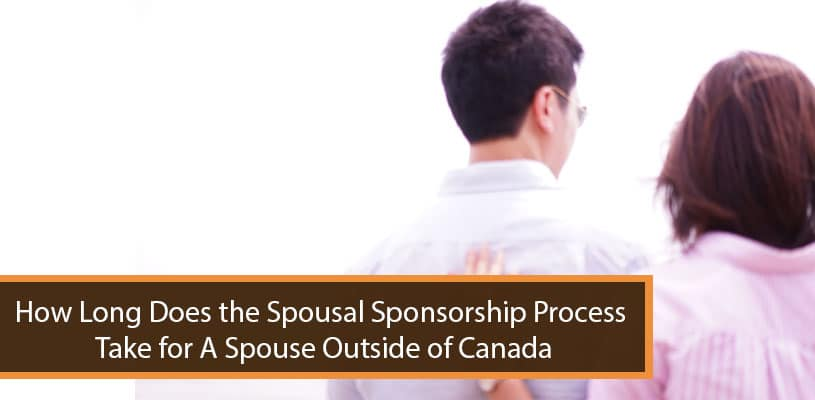 How Long Does the Spousal Sponsorship Process Take for A Spouse Outside of Canada