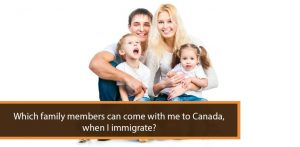 Which family members can come with me to Canada when I immigrate