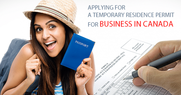 What To Consider When Applying For A Temporary Residence Permit For Business In Canada
