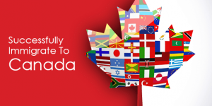 How To Successfully Immigrate To Canada