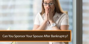 Can You Sponsor Your Spouse After Bankruptcy