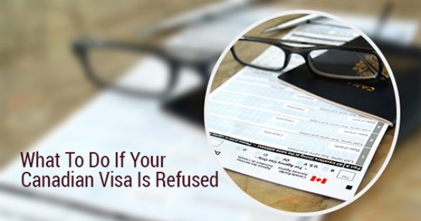 What to do if Your Canadian Visa is Refused