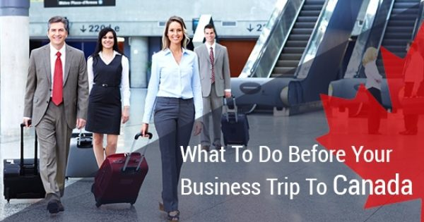 4 Things to Consider Before Planning a Business Trip to Canada