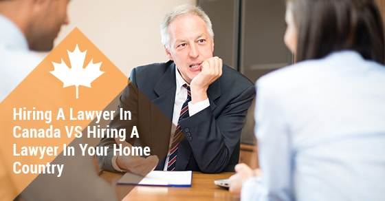 Moving To Canada: Should You Hire A Lawyer In Canada Or In Your Country?