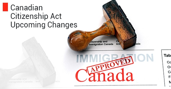 A Look At The Upcoming Changes To The Canadian Citizenship Act