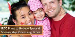 IRCC Plans to Reduce Spousal Sponsorship Processing Times