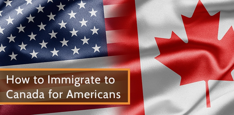 How to Immigrate to Canada for Americans