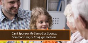 Can I Sponsor My Same-Sex Spouse, Common-Law, or Conjugal Partner