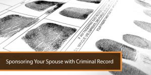 Sponsoring Your Spouse with Criminal Record