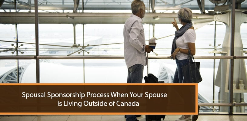 Spousal Sponsorship ProcessWhen Your Spouse is Living Outside of Canada
