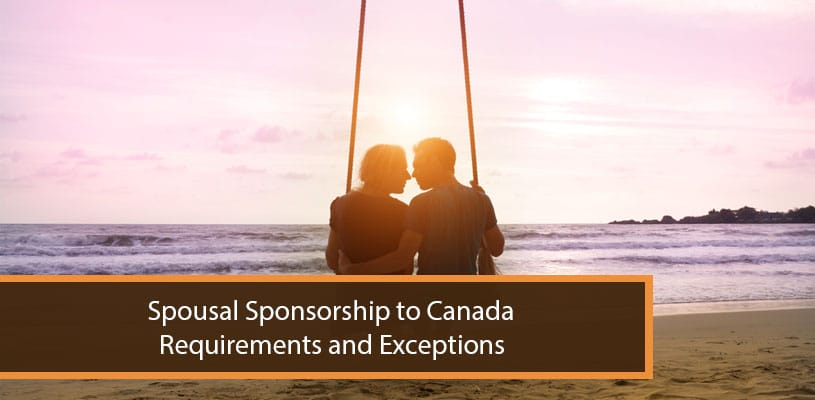 Spousal Sponsorship to Canada-Requirements and Exceptions