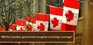 Will the Canadian government recognize my foreign marriage