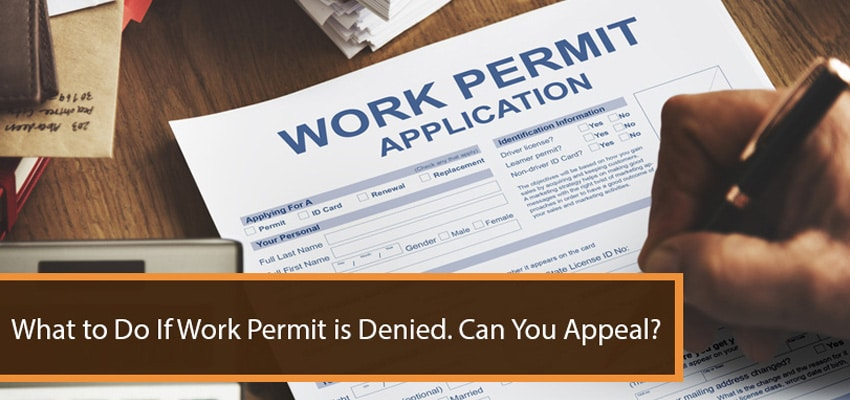 What to do if work permit is denied  Can you appeal?