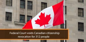 Federal Court voids Canadian citizenship revocation for 312 people