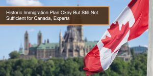 Historic Immigration Plan Okay But Still Not Sufficient for Canada, Experts