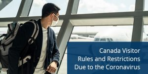 Canada Visitor Rules and Restrictions Due to the Coronavirus
