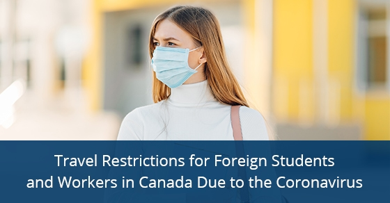 Travel Restrictions for Foreign Students and Workers in Canada Due to the Coronavirus