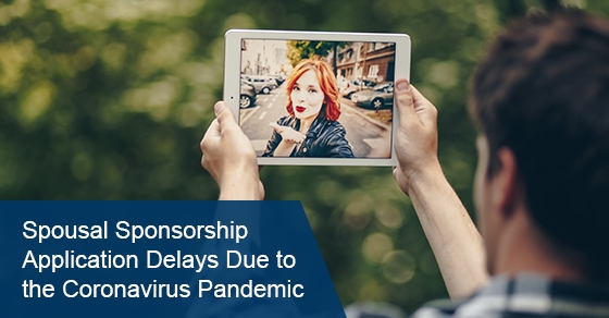 Spousal Sponsorship Application Delays Due to the Coronavirus Pandemic