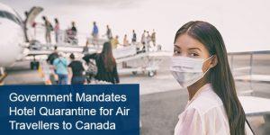 Government Mandates Hotel Quarantine for Air Travellers to Canada